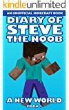 Diary of Steve the Noob: A New World (An Unofficial Minecraft Book) (Book 1) (Diary of Steve the Noob: A New World (Saga 2))