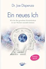 Ein neues Ich: Wie Sie Ihre gewohnte Persönlichkeit in vier Wochen wandeln können (German Edition) eBook Kindle