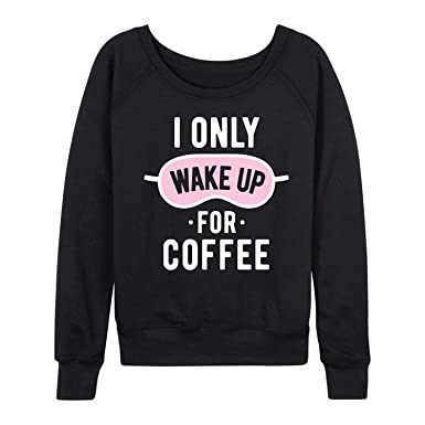 56c4dfeda9a2 Instant Message I Only Wake Up for Coffee - Ladies Lightweight French Terry  Pullover at Amazon Women's Clothing store: