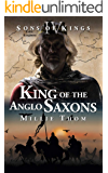 King of the Anglo Saxons (Sons of Kings Book 4)