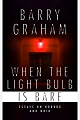 When the Light-Bulb Is Bare: Essays on Horror and Noir Kindle Edition