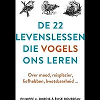 De 22 levenslessen die vogels ons leren: Over moed, reisplezier, liefhebben, kwetsbaarheid..