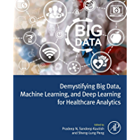 Demystifying Big Data, Machine Learning, and Deep Learning for Healthcare Analytics (English Edition)