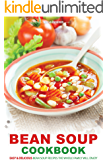 Bean Soup Cookbook: Easy & Delicious Bean Soup Recipes the Whole Family Will Enjoy