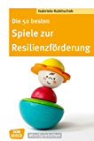 Die 50 besten Spiele zur Resilienzförderung - eBook (Don Bosco MiniSpielothek)