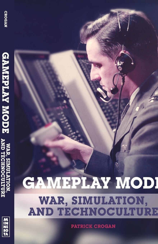 Gameplay Mode: War, Simulation, and Technoculture (Electronic Mediations) PDF ePub fb2 ebook