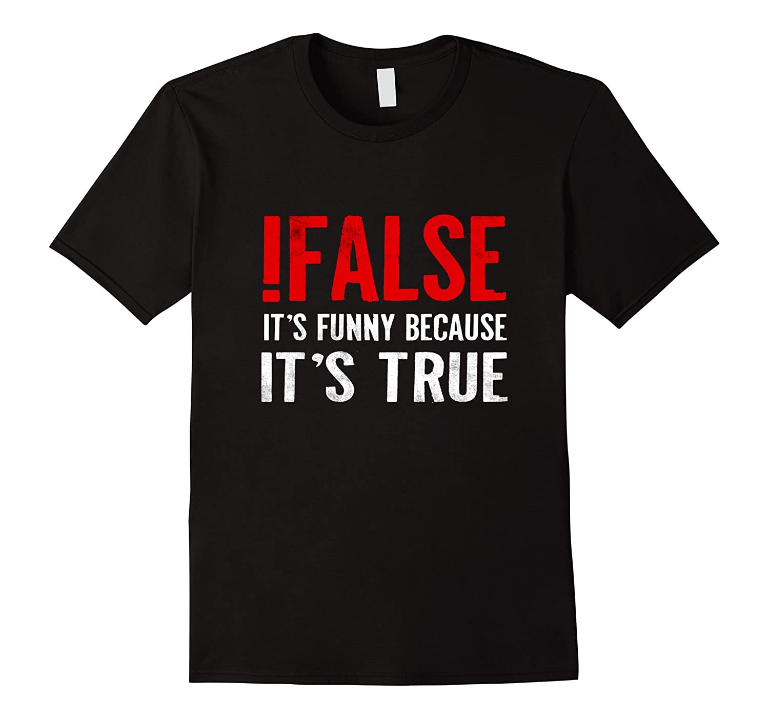 !False It's Funny Because It's True T-Shirt Programmer Quote-TH