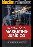 Hackeando o Marketing Jurídico: Quebrando o mito da proibição do marketing na advocacia