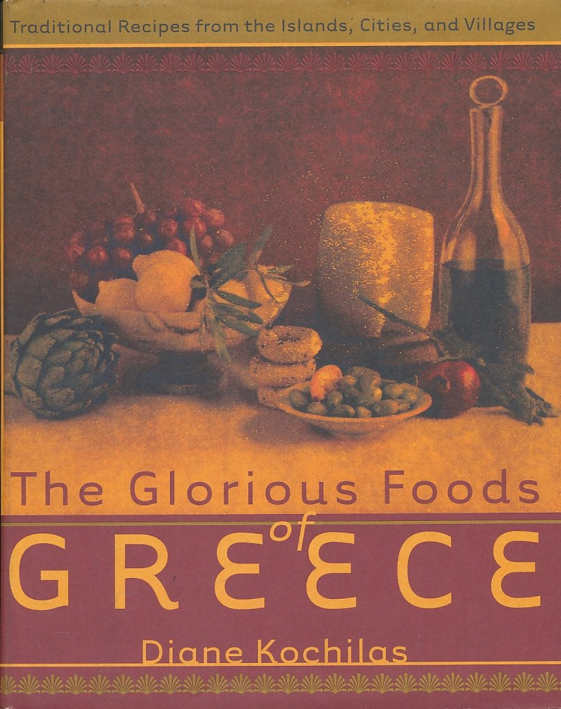 The Glorious Food of Greece Traditional Recipes from the Islands, Cities,  and Villages Hardcover – 2001