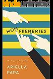 Momfrenemies: The Sequel To Momfriends (Momfriends Series Book 2)