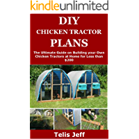 DIY CHICKEN TRACTOR PLANS: The Ultimate Guide on Building your Own Chicken Tractors at Home for Less than $200