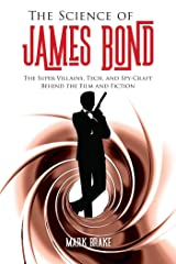 The Science of James Bond: The Super-Villains, Tech, and Spy-Craft Behind the Film and Fiction Kindle Edition
