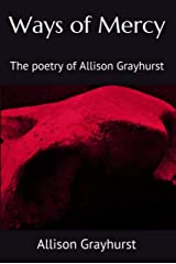 Ways of Mercy: The poetry of Allison Grayhurst Kindle Edition