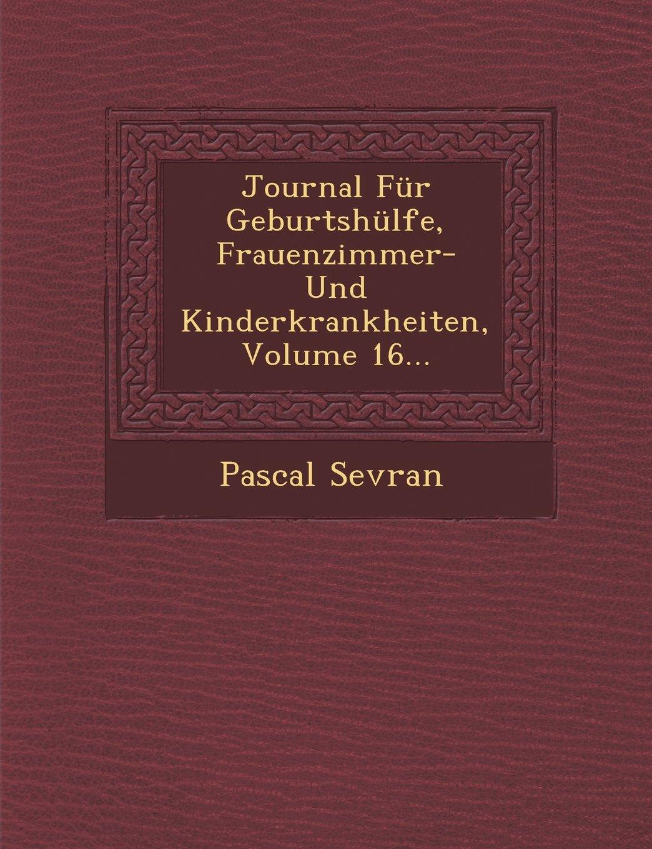 Journal Für Geburtshülfe, Frauenzimmer- Und Kinderkrankheiten, Volume 16... (German Edition) ebook
