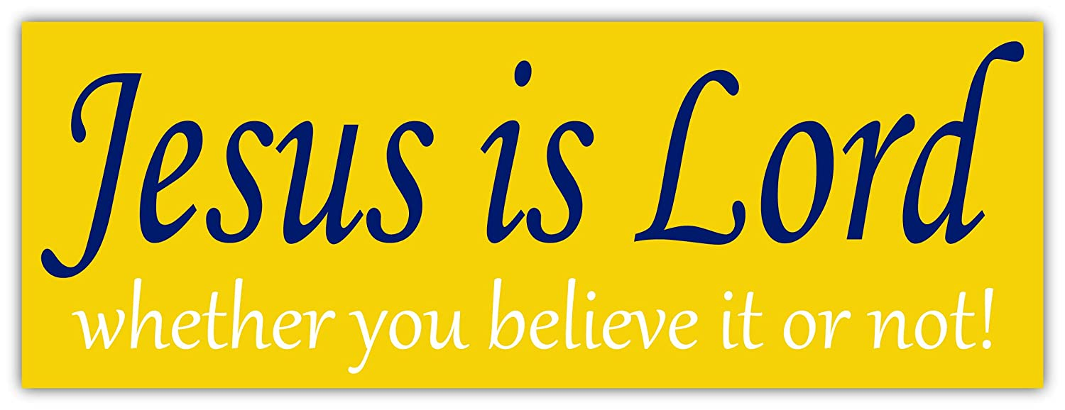 Amazon com jesus is lord whether you believe it or not christian jesus christ is lord religion bumper sticker decal 3x8 inches automotive