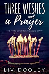 Three Wishes and a Prayer: The Third Colorfully Candid Diary (The Colorfully Candid Diary Book 3) Kindle Edition