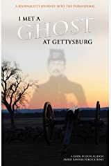 I Met a Ghost at Gettysburg: A Journalist's Journey Into the Paranormal Kindle Edition