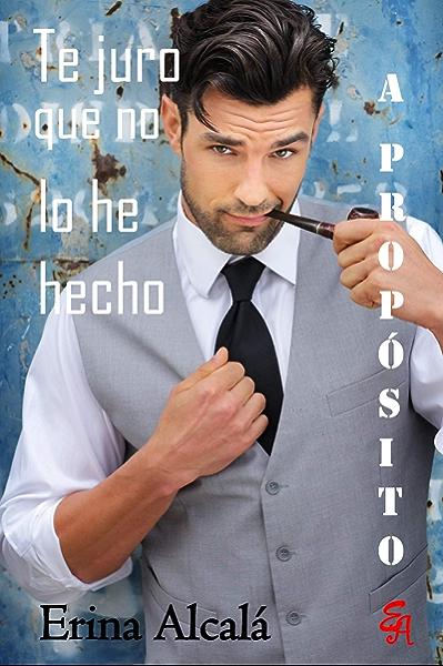 TE JURO QUE NO LO HE HECHO A PROPÓSITO eBook : ALCALÁ, ERINA ...