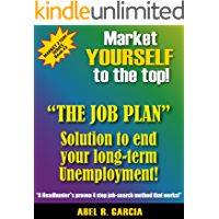 """""""Market Yourself to the Top"""" """"THE JOB PLAN"""" Solution to end your long-term Unemployment!"""" (Market 2 Top Series Book 3)"""