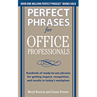 Perfect Phrases for Office Professionals: Hundreds of ready-to-use phrases for getting respect, recognition, and results in today's workplace (Perfect Phrases Series)