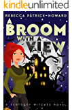 A Broom with a View: A Paranormal Cozy (Kentucky Witches Book 1)