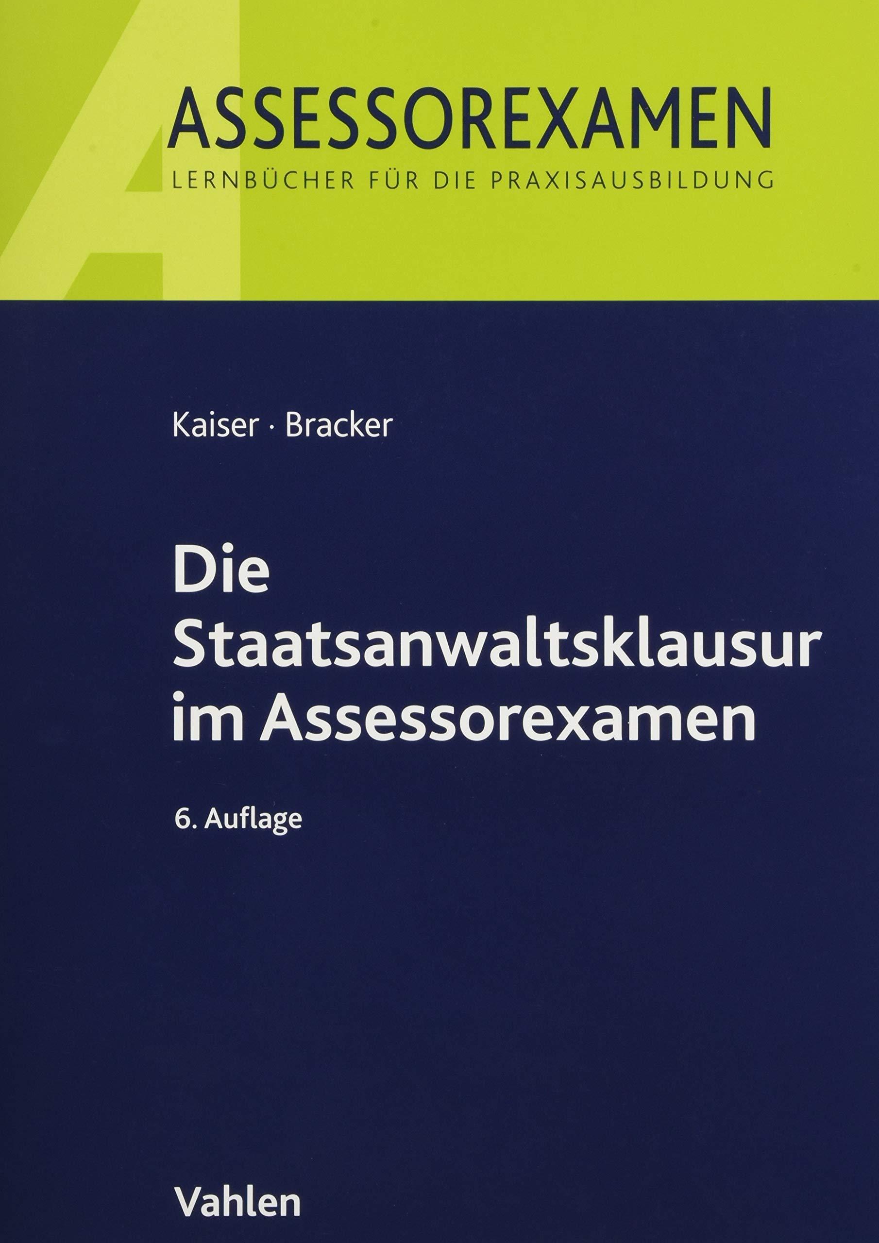 Die Staatsanwaltsklausur im Assessorexamen Taschenbuch – 25. Juni 2018 Horst Kaiser Ronald Bracker Vahlen 3800656698