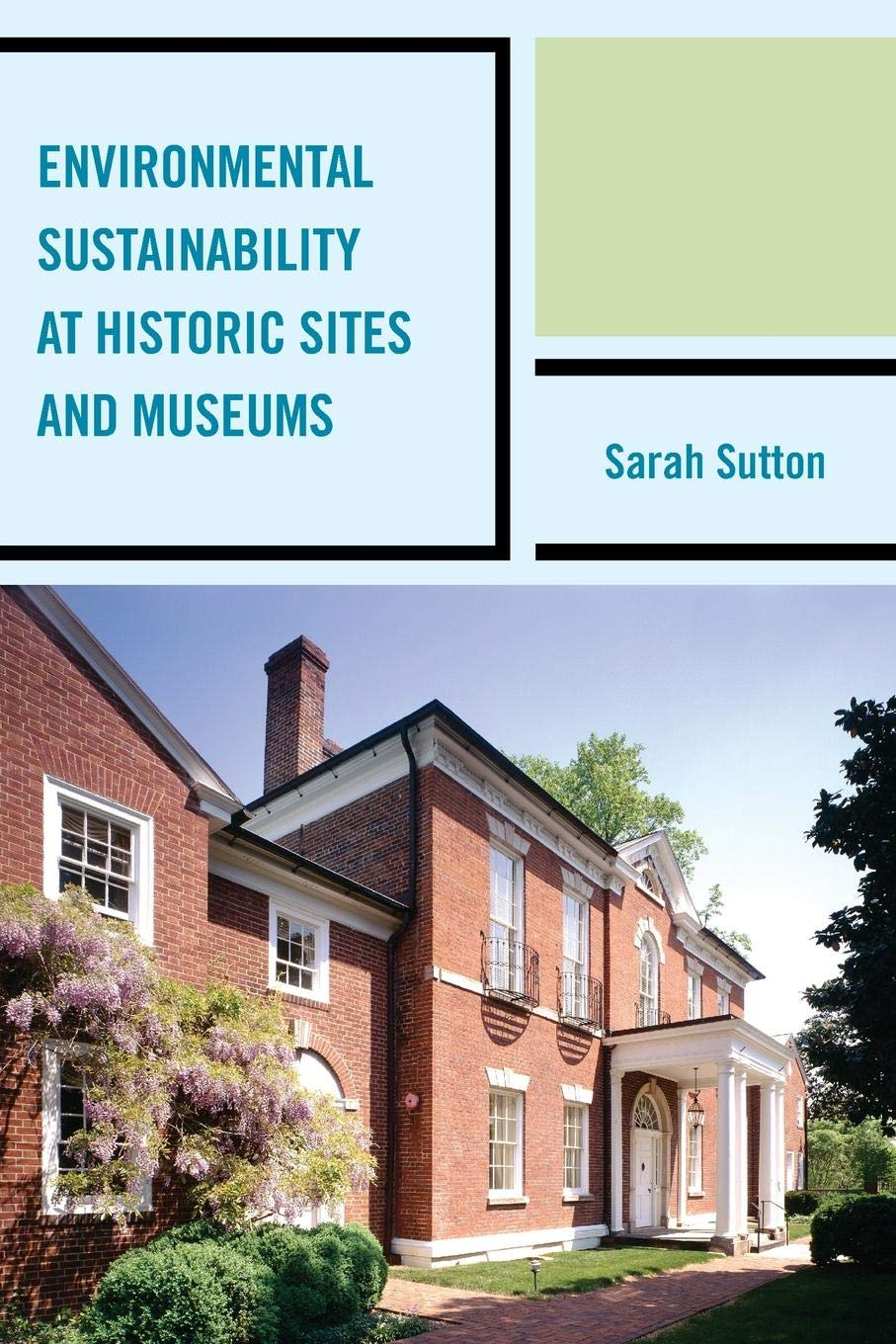 Environmental Sustainability at Historic Sites and Museums (American Association for State & Local History)