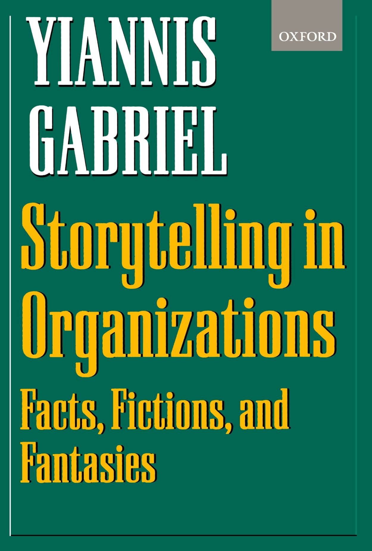 Storytelling in Organizations: Facts, Fictions, and Fantasies by Oxford University Press