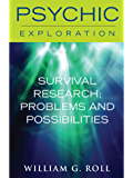 Survival Research: Problems and Possibilites (Psychic Exploration)