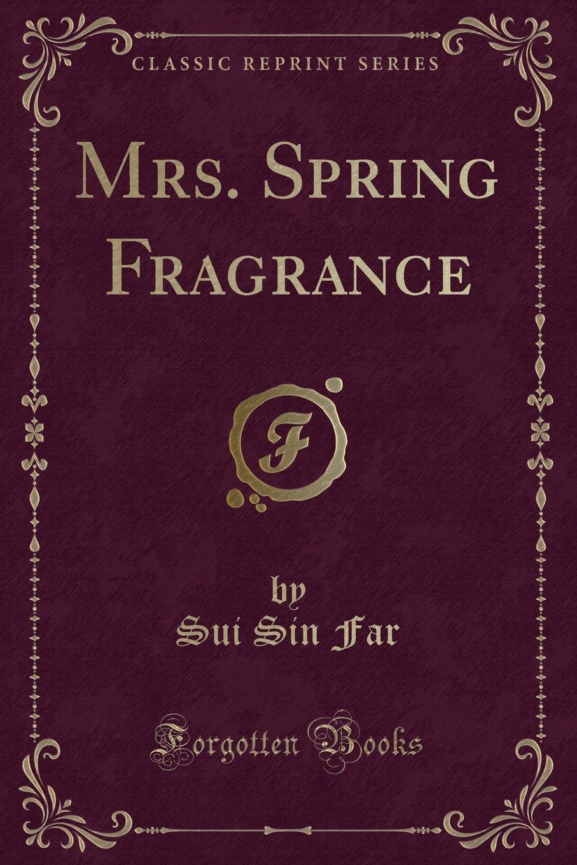 Read Online Mrs. Spring Fragrance (Classic Reprint) pdf