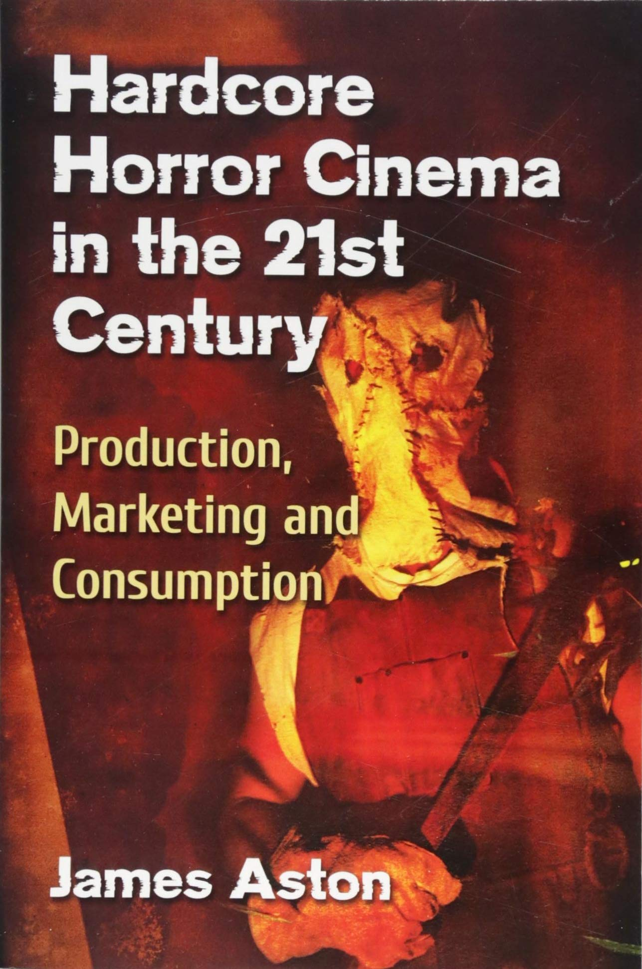 Amazon.com: Hardcore Horror Cinema in the 21st Century: Production,  Marketing and Consumption (9781476668888): James Aston: Books