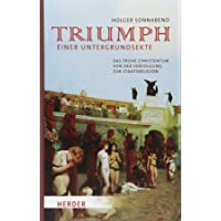 Triumph einer Untergrundsekte: Das frühe Christentum - von der Verfolgung zur Staatsreligion