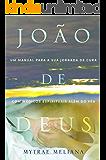 João de Deus: Um Manual Para A Sua Jornada De Cura Com Médicos Espirituais Além Do Véu