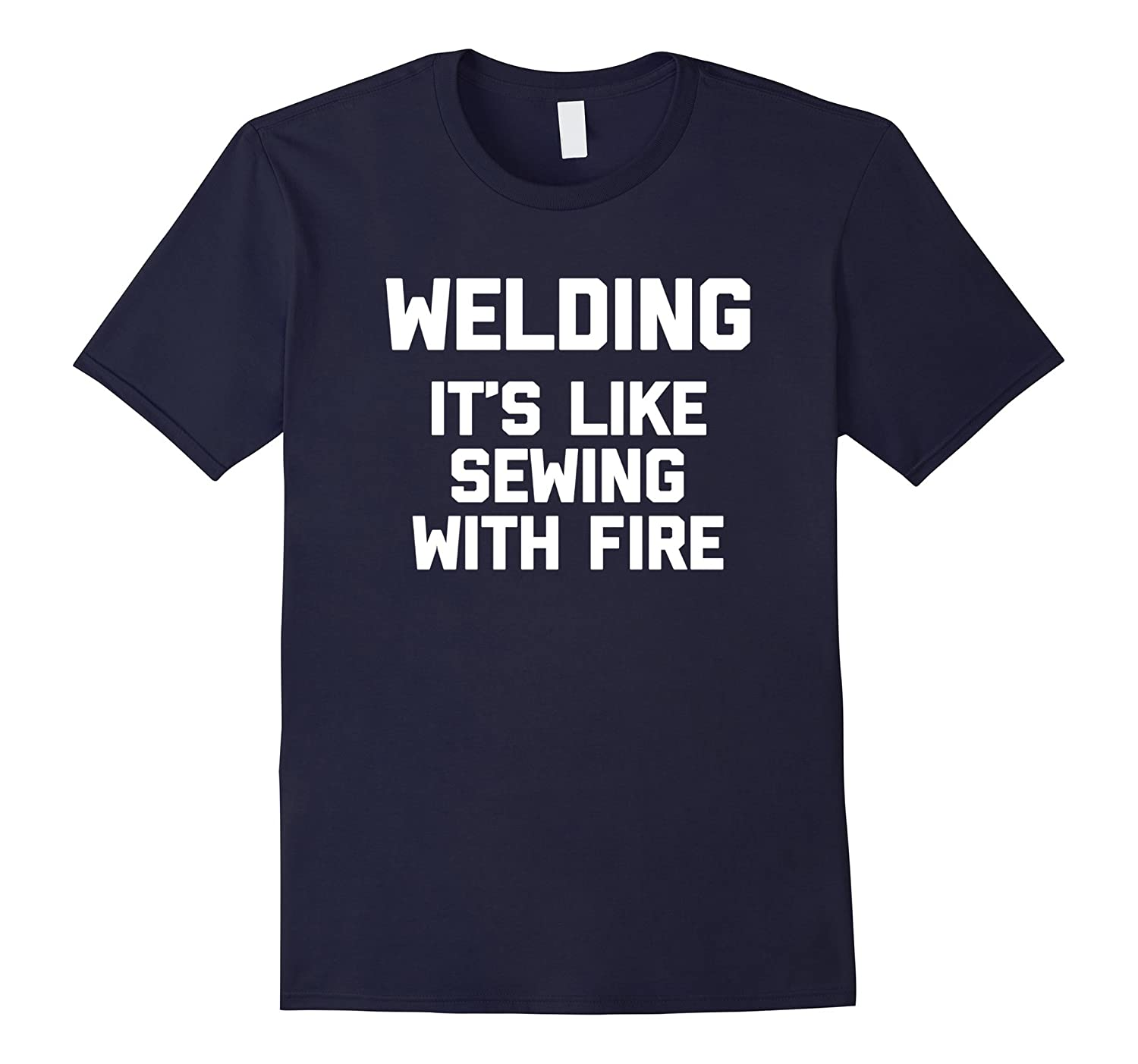 Welding Its Like Sewing With Fire T-Shirt funny welder tee-PL