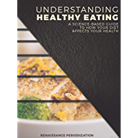 Understanding Healthy Eating: A Science-Based Guide to How Your Diet Affects Your Health (Renaissance Periodization Book…