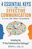 "4 Essential Keys to Effective Communication in Love, Life, Work--Anywhere!: Including the ""12-Day Communication…"
