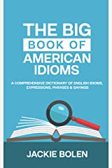The Big Book of American Idioms: A Comprehensive Dictionary of English Idioms, Expressions, Phrases & Sayings (Tips for English Learners 1) Kindle Edition