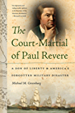 The Court-Martial of Paul Revere: A Son of Liberty and America's Forgotten Military Disaster