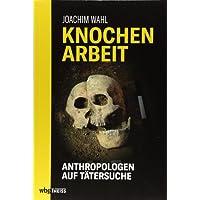 Knochenarbeit: Anthropologen auf Verbrecherjagd