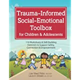 Trauma-Informed Social-Emotional Toolbox for Children & Adolescents: 116 Worksheets & Skill-Building Exercises to Support Saf