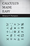 Calculus Made Easy - Being a Very-Simplest Introduction to Those Beautiful Methods of Reckoning Which Are Generally Called by the Terrifying Names of