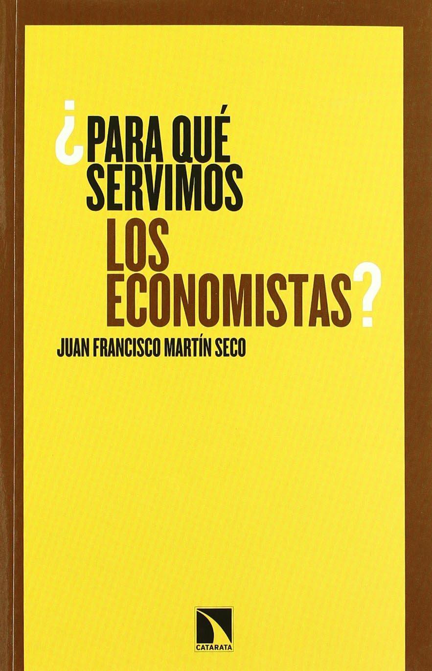 Para Que Servimos Los Economistas (Mayor) Tapa blanda – 1 oct 2010 Juan Francisco Martín Seco Los libros de la Catarata 8483195453 Juventud9788483195451