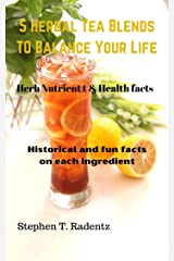 5 Herbal tea recipes to Balance your life.: Nutrient benefits and fun facts on each ingredient (Health Reports Book 1001) Kindle Edition