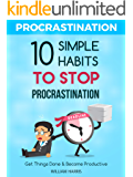 Procrastination: 10 Simple Habits To Stop Procrastination, Get Things Done And Become Productive (Success Mindsets)