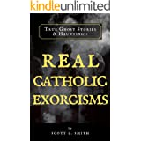 True Ghost Stories & Hauntings: Real Catholic Exorcisms