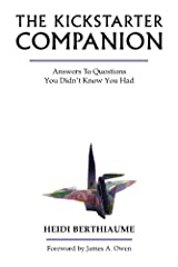 Kickstarter Companion: Answers To Questions You Didn't Know You Had Kindle Edition