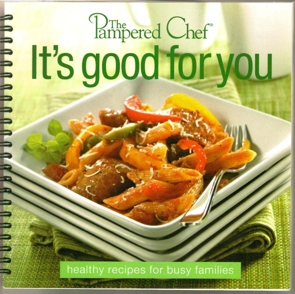 Download The Pampered Chef: It's Good for You - Healthy Recipes for Busy Families pdf