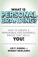 What Is Personal Branding? How to Create a Memorable & Powerful Brand that Sells YOU! Kindle Edition