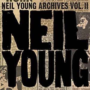 Neil Young Archives Vol. II (1972-1976)