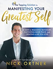 The Tapping Solution for Manifesting Your Greatest Self: 21 Days to Releasing Self-Doubt, Cultivating Inner Peace, and Creat